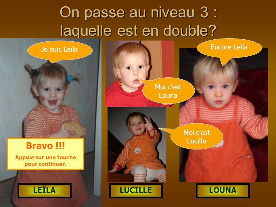 De plus en plus dûr Qui est en double? L UCILLE LEÏLALOUNA Bravo !!! C'est moi : Lucille!!! Entre mes deux sœurs. Appuie sur une touche pour continuer