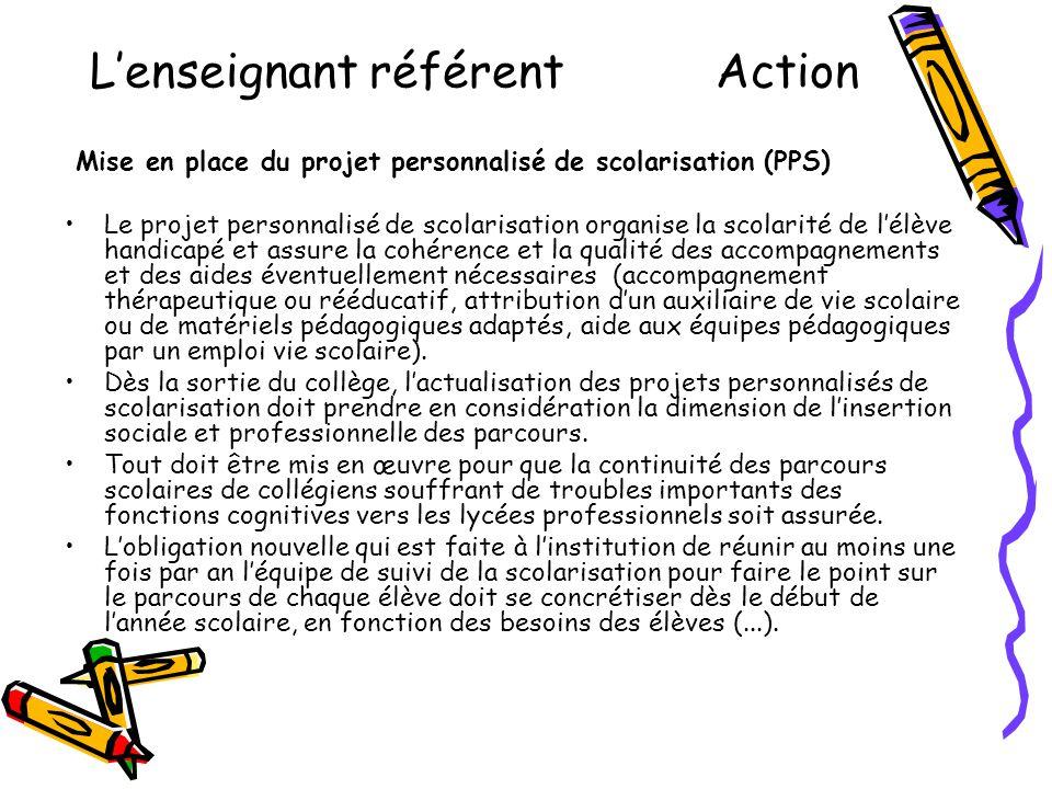 L'enseignant référent Action Mise en place du projet personnalisé de scolarisation (PPS) •Le projet personnalisé de scolarisation organise la scolarit