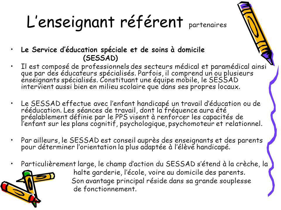 L'enseignant référent partenaires •Le Service d'éducation spéciale et de soins à domicile (SESSAD) •Il est composé de professionnels des secteurs médi