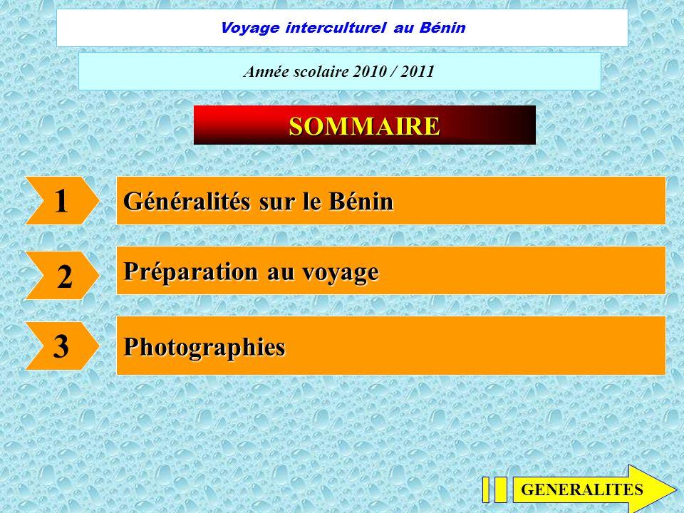 2 Année scolaire 2010 / 2011 Voyage interculturel au Bénin SOMMAIRE 1 2 3 Généralités sur le Bénin Préparation au voyage Photographies GENERALITES