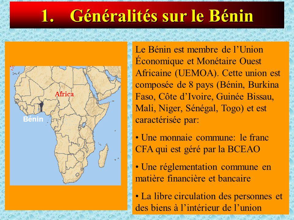 3 Bénin 1.Généralités sur le Bénin Le Bénin est membre de l'Union Économique et Monétaire Ouest Africaine (UEMOA). Cette union est composée de 8 pays