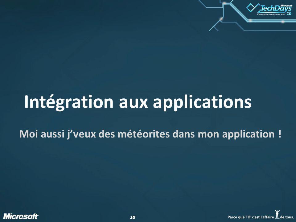 10 Intégration aux applications Moi aussi j'veux des météorites dans mon application !