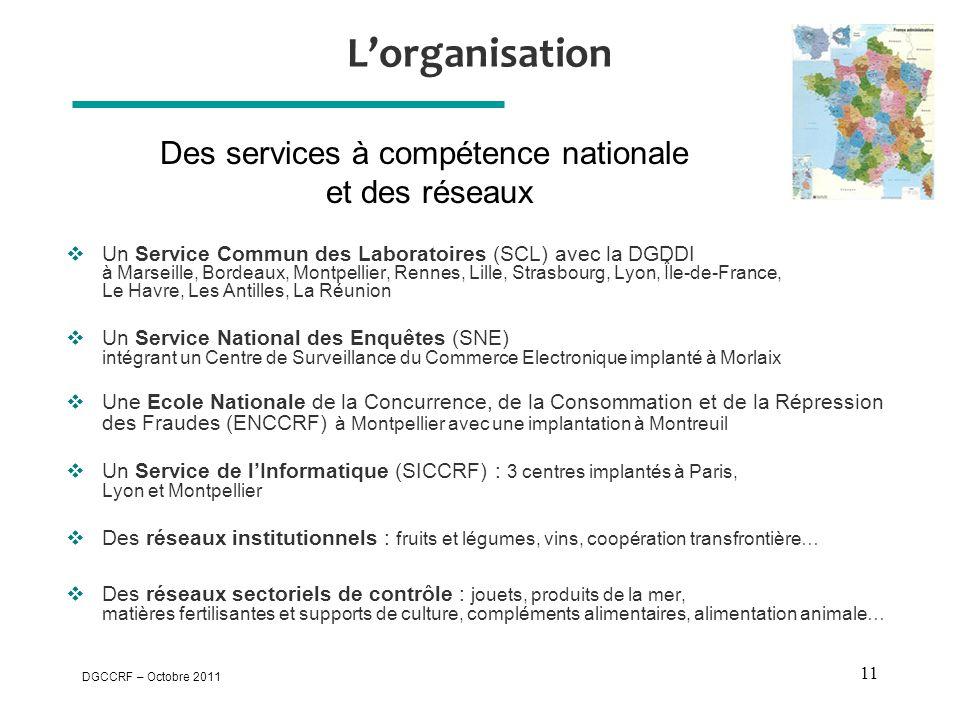 DGCCRF – Octobre 2011 11 L'organisation  Un Service Commun des Laboratoires (SCL) avec la DGDDI à Marseille, Bordeaux, Montpellier, Rennes, Lille, St