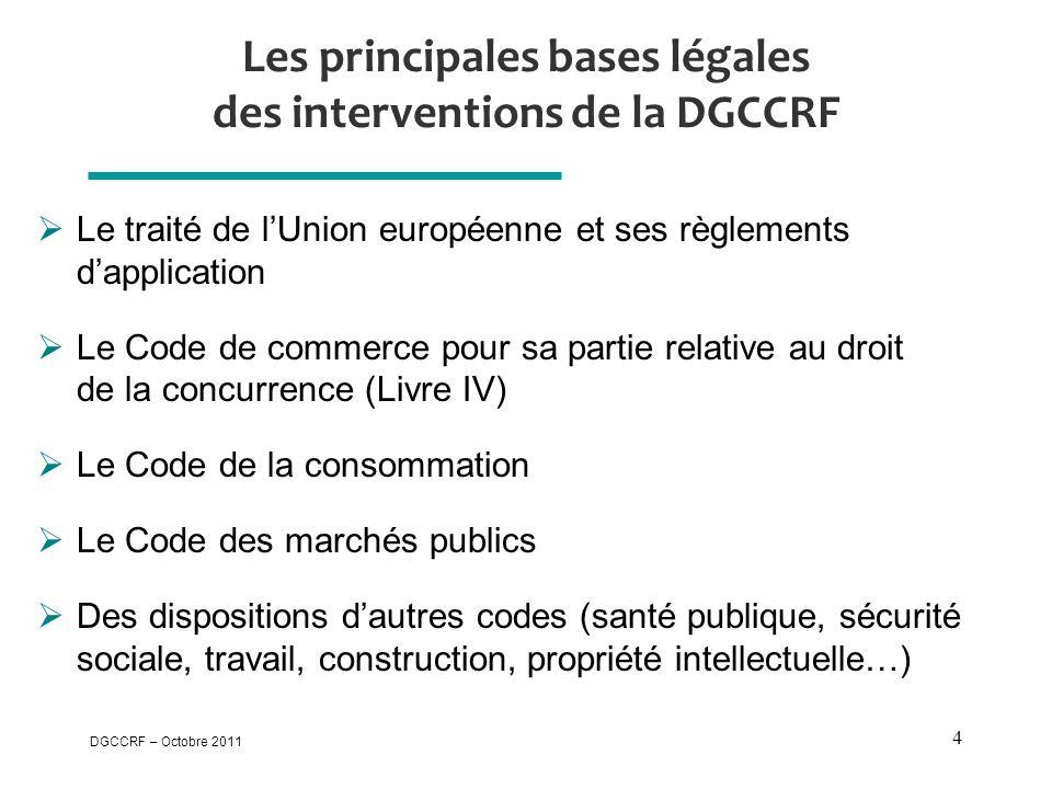 DGCCRF – Octobre 2011 4 Les principales bases légales des interventions de la DGCCRF  Le traité de l'Union européenne et ses règlements d'application