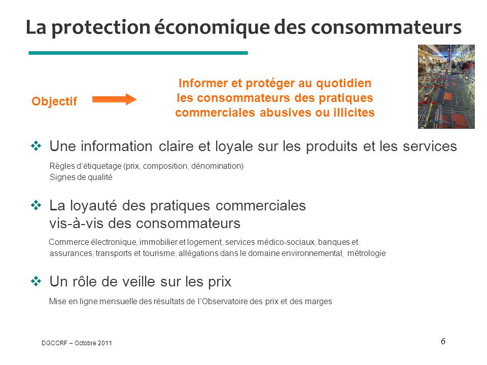 DGCCRF – Octobre 2011 6 La protection économique des consommateurs  Une information claire et loyale sur les produits et les services Règles d'étique