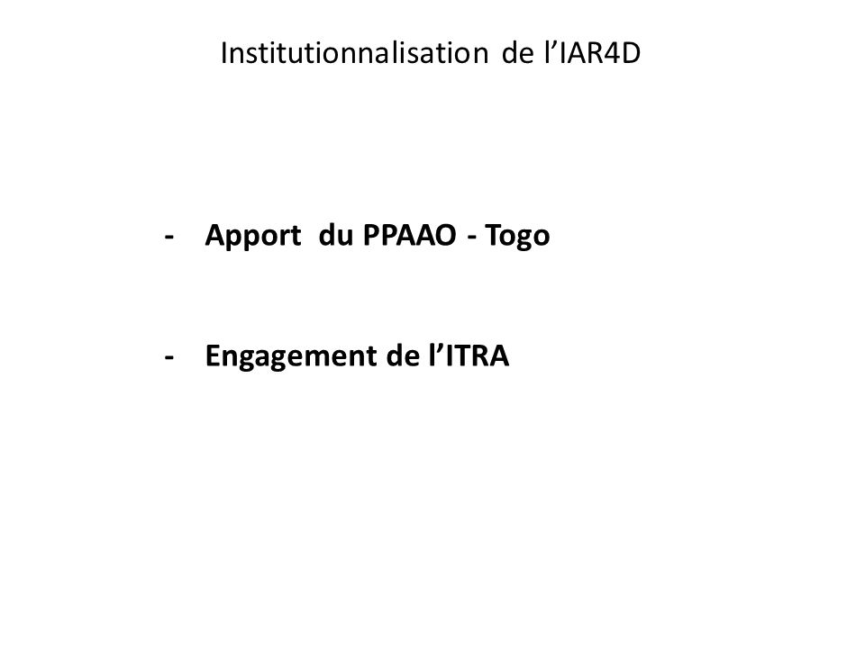 Institutionnalisation de l'IAR4D - Apport du PPAAO - Togo - Engagement de l'ITRA