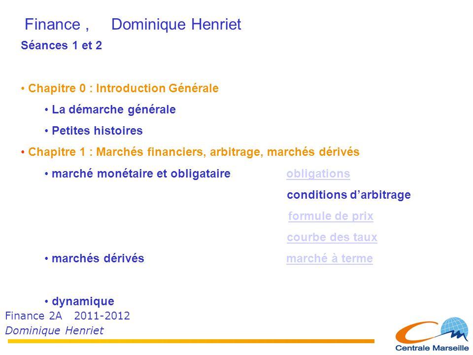 Finance 2A 2011-2012 Dominique Henriet Finance, Dominique Henriet Séances 1 et 2 • Chapitre 0 : Introduction Générale • La démarche générale • Petites