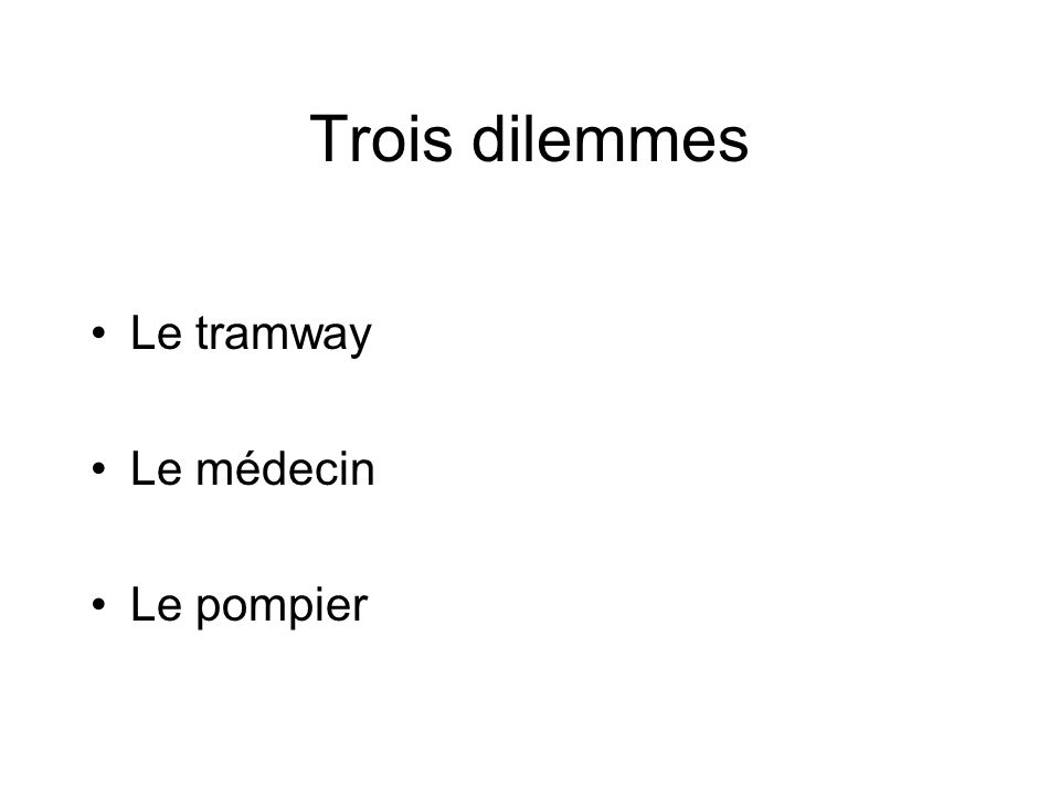 Trois dilemmes •Le tramway •Le médecin •Le pompier