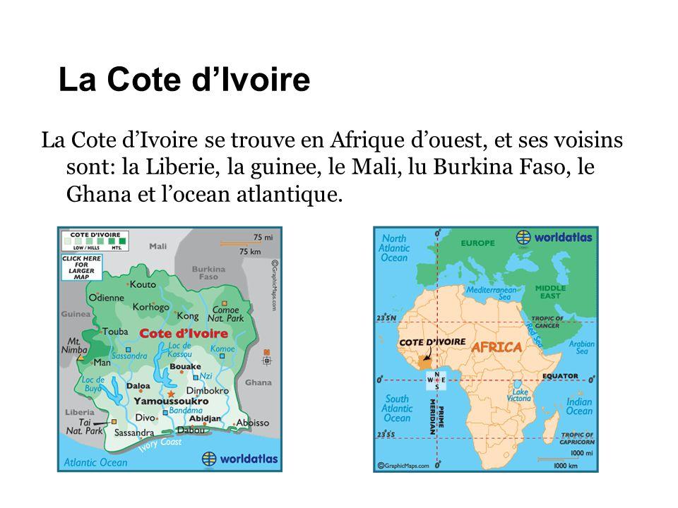 La Cote d'Ivoire La Cote d'Ivoire se trouve en Afrique d'ouest, et ses voisins sont: la Liberie, la guinee, le Mali, lu Burkina Faso, le Ghana et l'oc