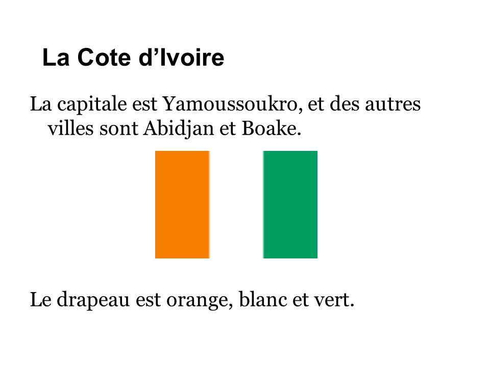 La Cote d'Ivoire La capitale est Yamoussoukro, et des autres villes sont Abidjan et Boake. Le drapeau est orange, blanc et vert.