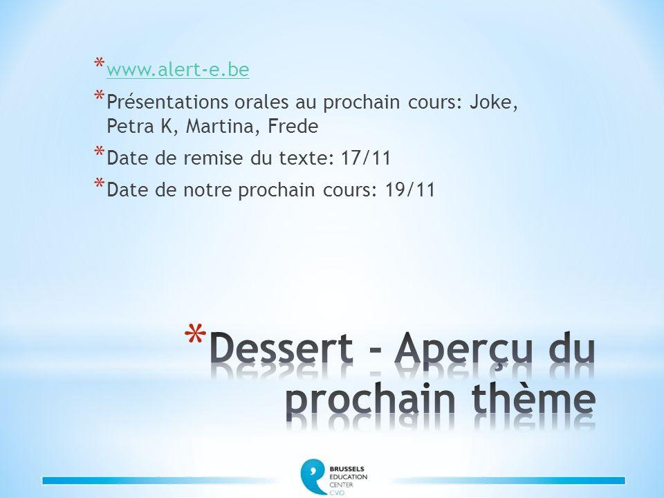 * www.alert-e.be www.alert-e.be * Présentations orales au prochain cours: Joke, Petra K, Martina, Frede * Date de remise du texte: 17/11 * Date de notre prochain cours: 19/11