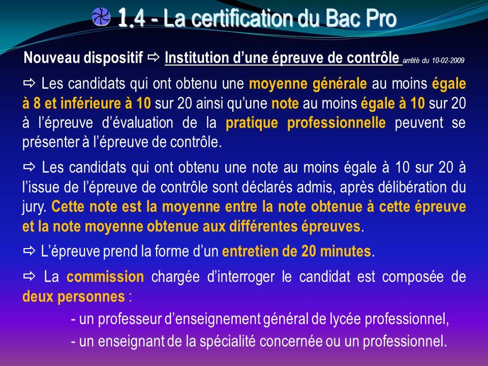 1. 4 - La certification du Bac Pro 1. 4 - La certification du Bac Pro  Les candidats qui ont obtenu une moyenne générale au moins égale à 8 et inféri