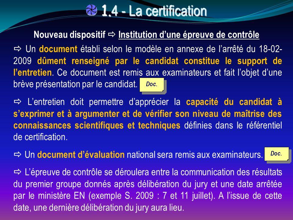 Nouveau dispositif  Institution d'une épreuve de contrôle 1. 4 - La certification 1. 4 - La certification  Un document établi selon le modèle en ann