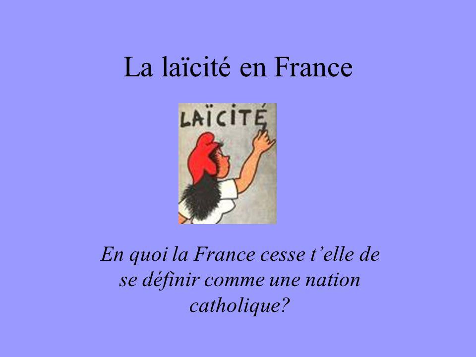 La laïcité en France En quoi la France cesse t'elle de se définir comme une nation catholique?