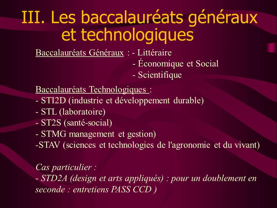 III. Les baccalauréats généraux et technologiques Baccalauréats Généraux : - Littéraire - Économique et Social - Scientifique Baccalauréats Technologi