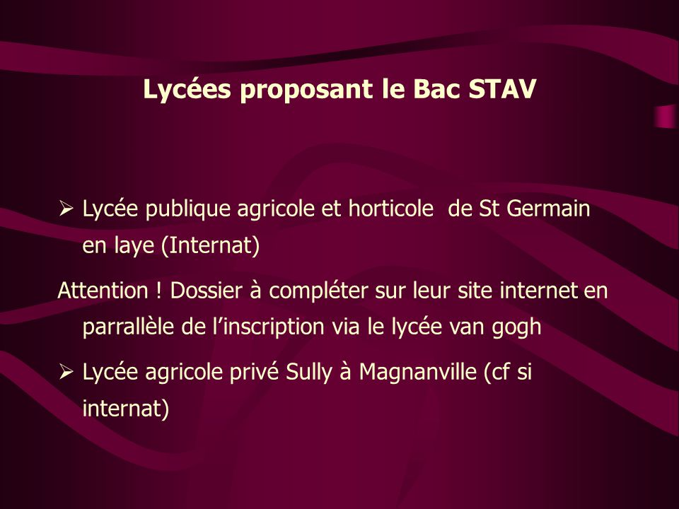 Lycées proposant le Bac STAV  Lycée publique agricole et horticole de St Germain en laye (Internat) Attention ! Dossier à compléter sur leur site int