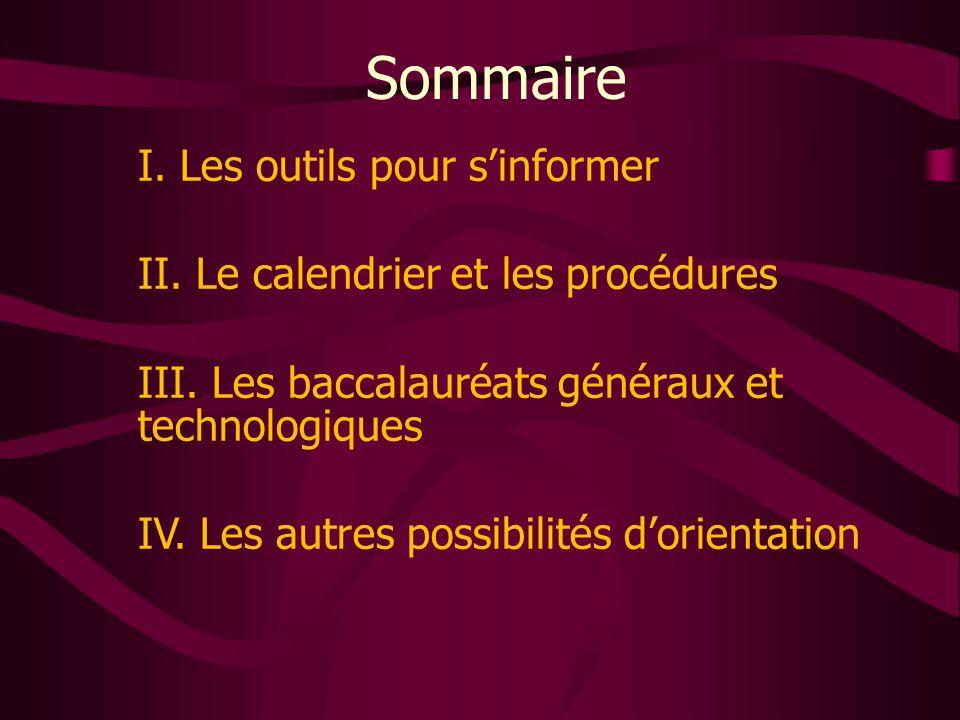 Sommaire I. Les outils pour s'informer II. Le calendrier et les procédures III. Les baccalauréats généraux et technologiques IV. Les autres possibilit