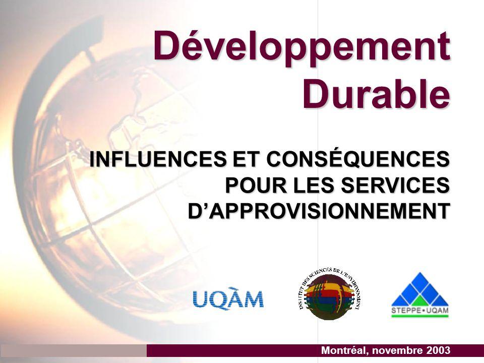 INFLUENCES ET CONSÉQUENCES POUR LES SERVICES D'APPROVISIONNEMENT Développement Durable Montréal, novembre 2003