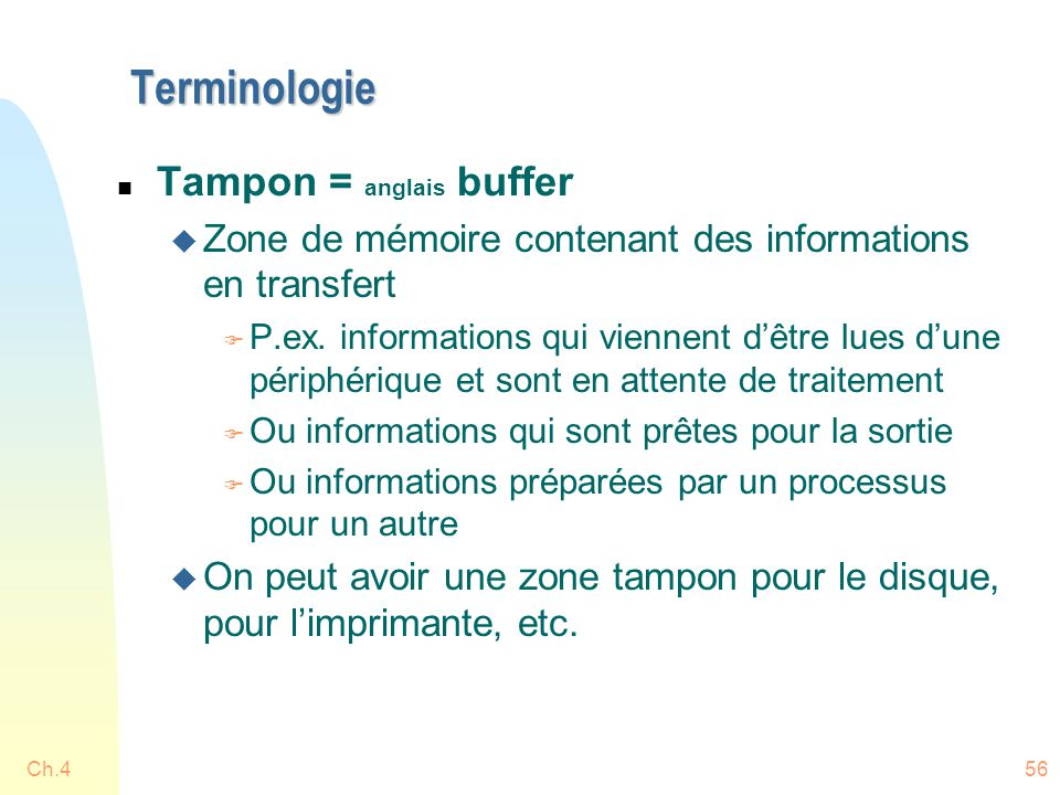 Terminologie n Tampon = anglais buffer u Zone de mémoire contenant des informations en transfert F P.ex. informations qui viennent d'être lues d'une p