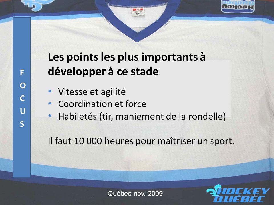 Les points les plus importants à développer à ce stade • Vitesse et agilité • Coordination et force • Habiletés (tir, maniement de la rondelle) Il faut 10 000 heures pour maîtriser un sport.