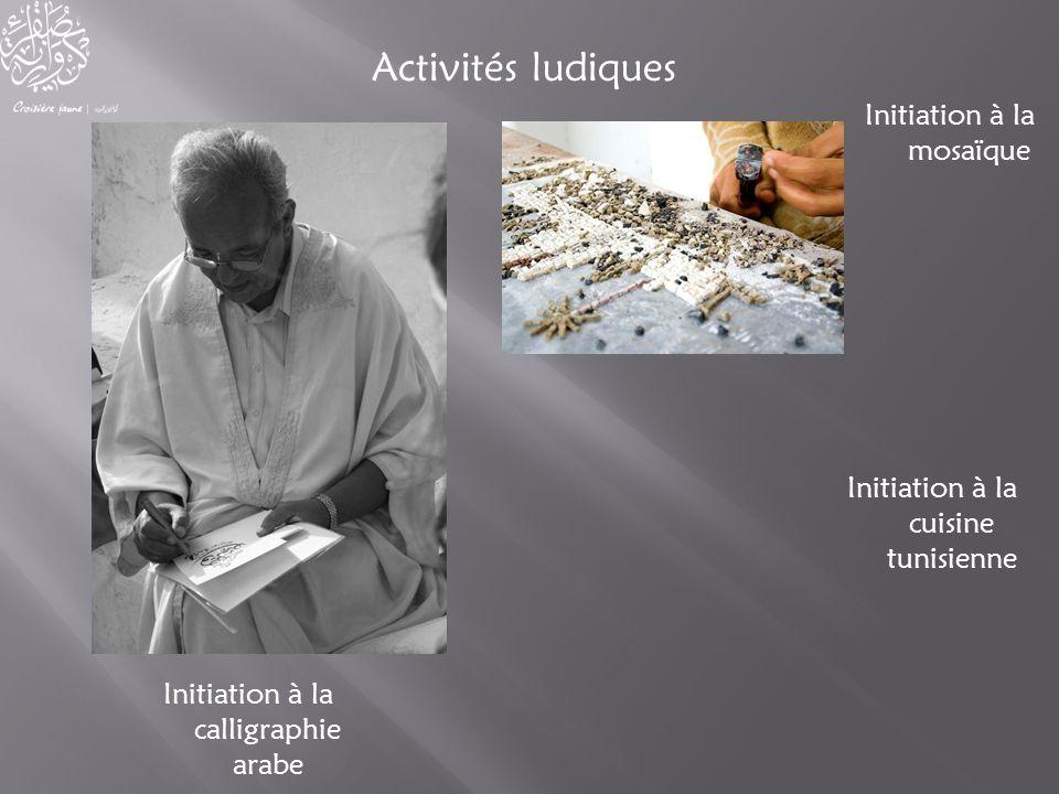 Activités ludiques Initiation à la mosaïque Initiation à la cuisine tunisienne Initiation à la calligraphie arabe