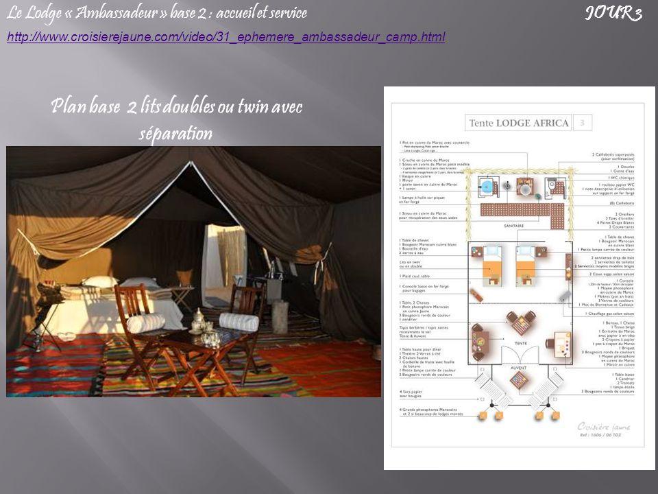 Le Lodge « Ambassadeur » base 2 : accueil et service http://www.croisierejaune.com/video/31_ephemere_ambassadeur_camp.html JOUR 3 Plan base 2 lits doubles ou twin avec séparation