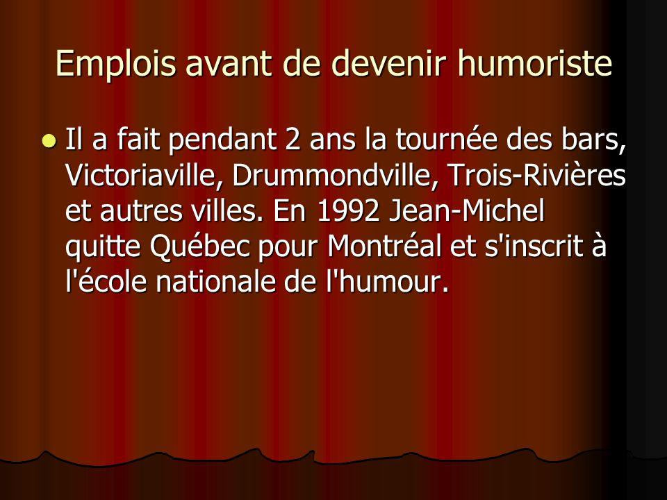 Emplois avant de devenir humoriste  Il a fait pendant 2 ans la tournée des bars, Victoriaville, Drummondville, Trois-Rivières et autres villes.