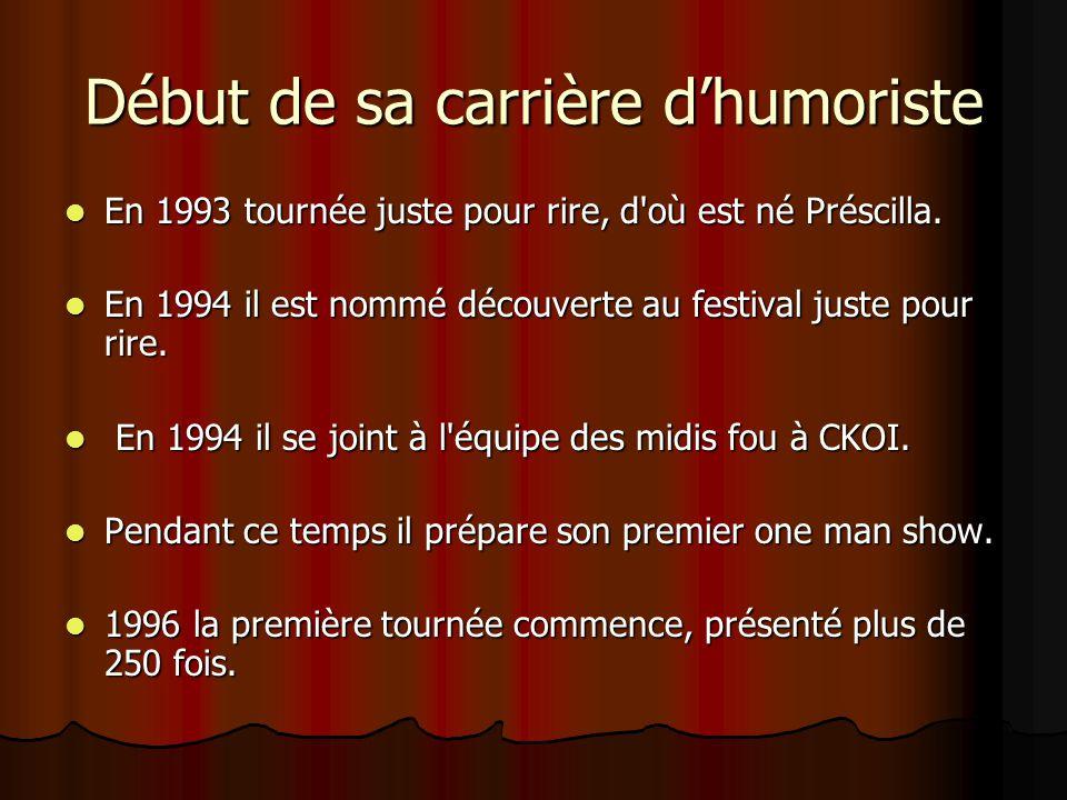 Emplois avant de devenir humoriste  Il a fait pendant 2 ans la tournée des bars, Victoriaville, Drummondville, Trois-Rivières et autres villes. En 19