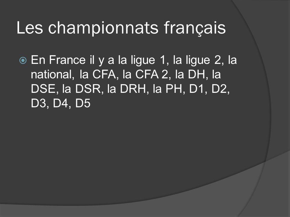 Les championnats français  En France il y a la ligue 1, la ligue 2, la national, la CFA, la CFA 2, la DH, la DSE, la DSR, la DRH, la PH, D1, D2, D3,