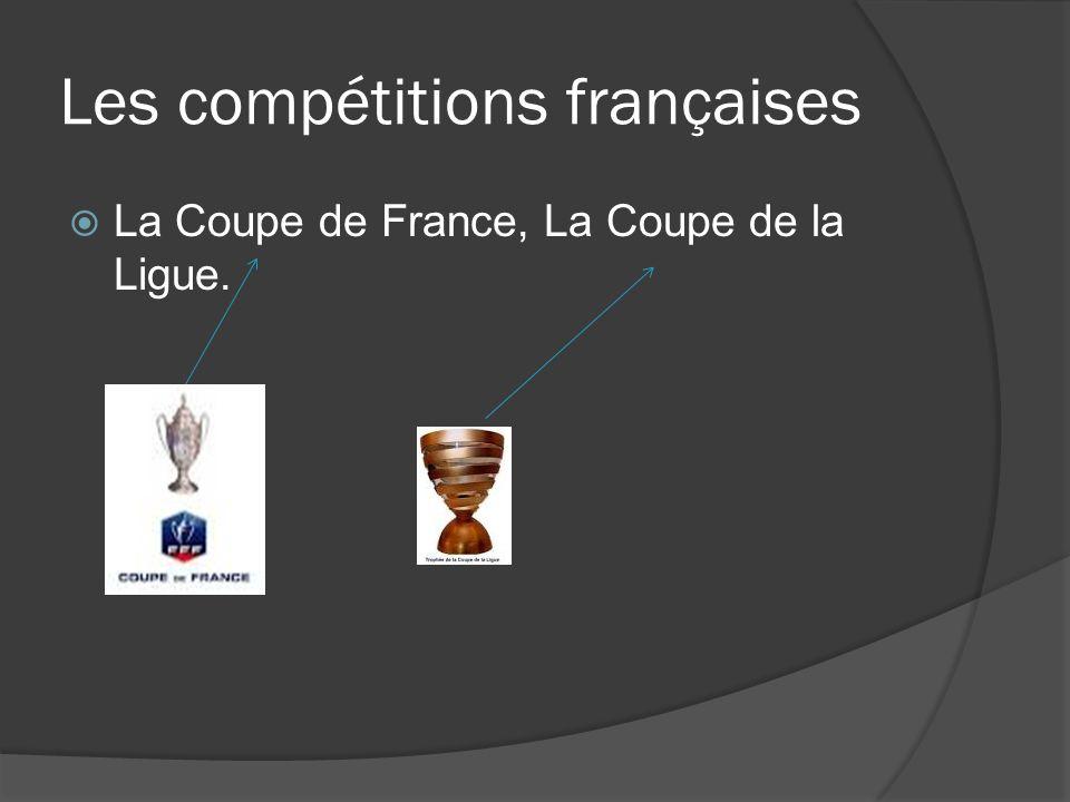 Les compétitions françaises  La Coupe de France, La Coupe de la Ligue.