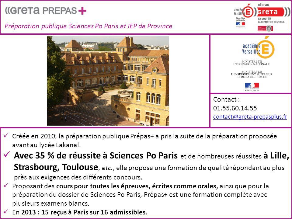 Préparation publique Sciences Po Paris et IEP de Province Contact : 01.55.60.14.55 contact@greta-prepasplus.fr  Créée en 2010, la préparation publique Prépas+ a pris la suite de la préparation proposée avant au lycée Lakanal.
