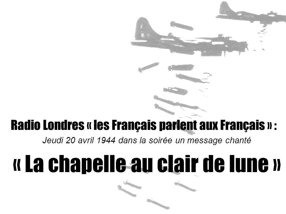 Radio Londres « les Français parlent aux Français » : Jeudi 20 avril 1944 dans la soirée un message chanté « La chapelle au clair de lune »