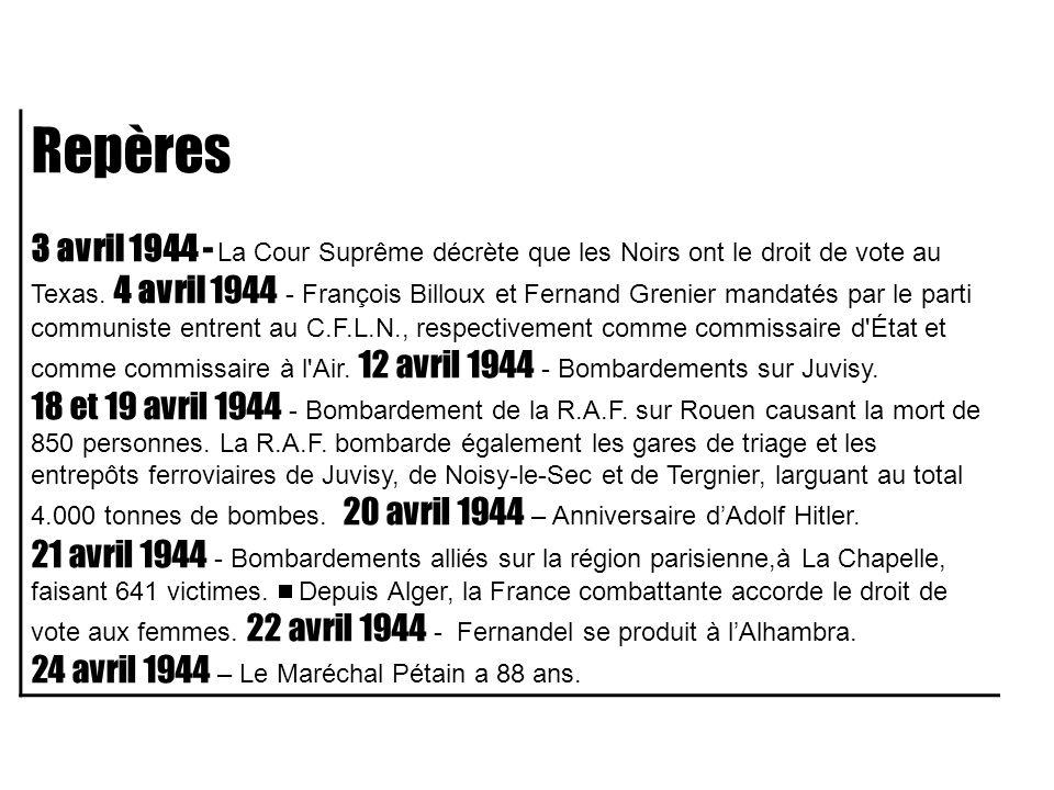 Repères 3 avril 1944 - La Cour Suprême décrète que les Noirs ont le droit de vote au Texas. 4 avril 1944 - François Billoux et Fernand Grenier mandaté