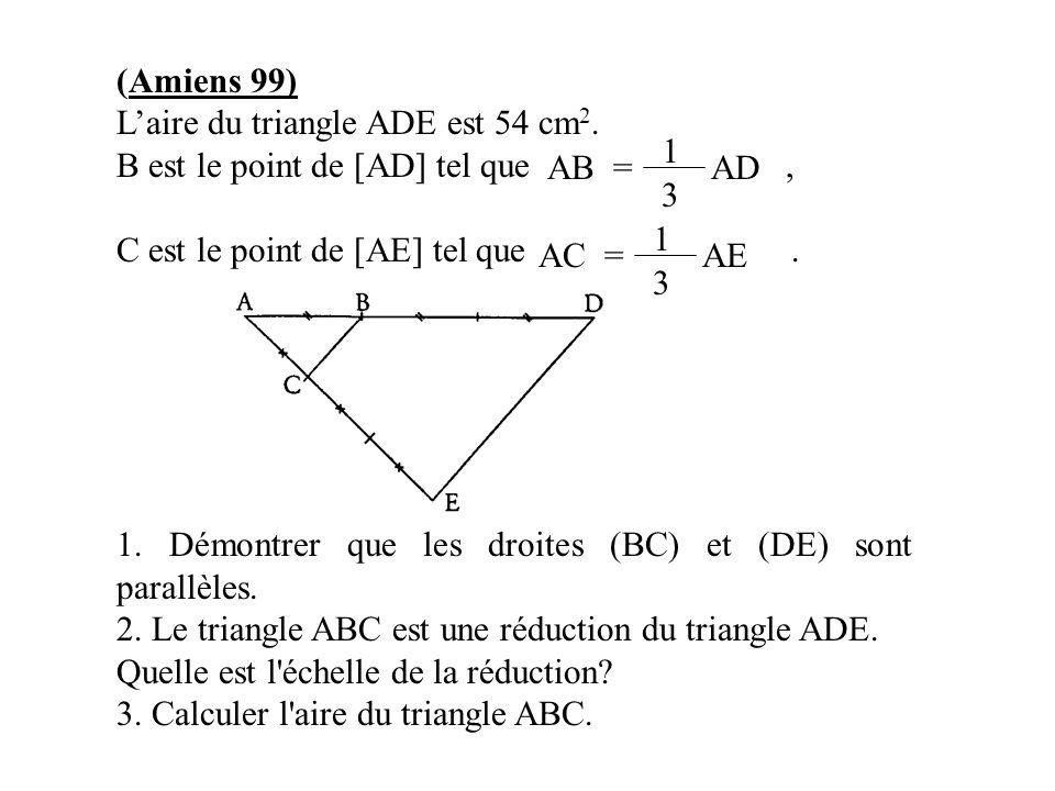 (Amiens 99) L'aire du triangle ADE est 54 cm 2. B est le point de [AD] tel que, C est le point de [AE] tel que. 1. Démontrer que les droites (BC) et (