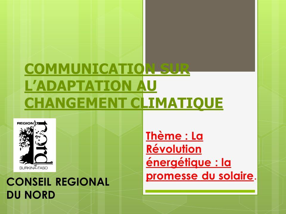 COMMUNICATION SUR L'ADAPTATION AU CHANGEMENT CLIMATIQUE Thème : La Révolution énergétique : la promesse du solaire.