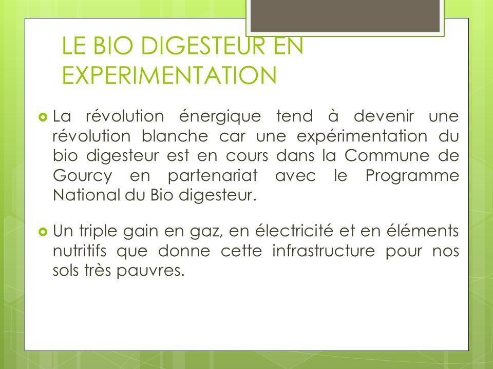 LE BIO DIGESTEUR EN EXPERIMENTATION  La révolution énergique tend à devenir une révolution blanche car une expérimentation du bio digesteur est en cours dans la Commune de Gourcy en partenariat avec le Programme National du Bio digesteur.