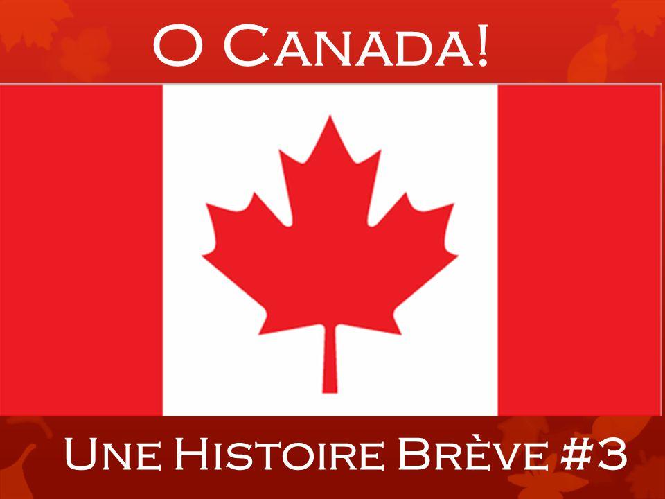 O Canada! Une Histoire Brève #3
