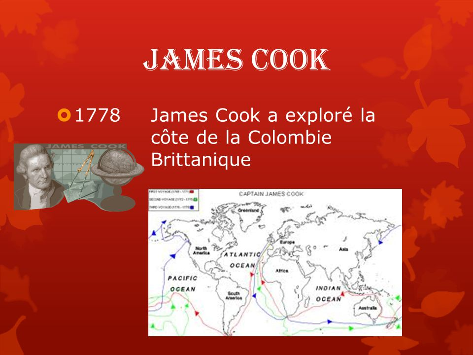 James Cook  1778James Cook a exploré la côte de la Colombie Brittanique