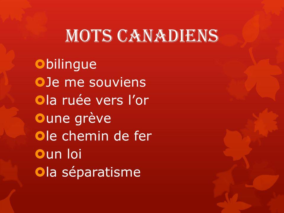 Mots canadiens  bilingue  Je me souviens  la ruée vers l'or  une grève  le chemin de fer  un loi  la séparatisme
