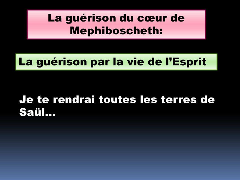 La guérison du cœur de Mephiboscheth: La guérison par la vie de l'Esprit Je te rendrai toutes les terres de Saül…