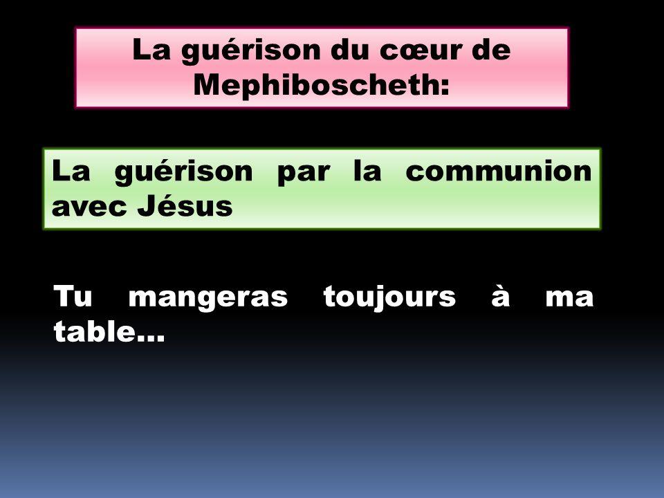 La guérison du cœur de Mephiboscheth: La guérison par la communion avec Jésus Tu mangeras toujours à ma table…