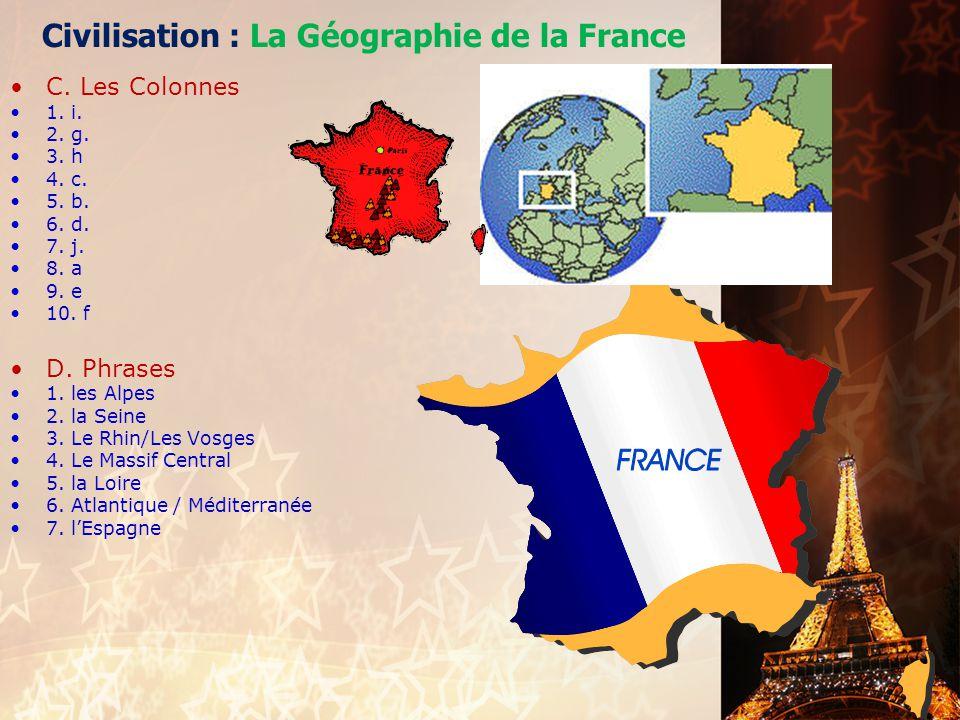Civilisation : La Géographie de la France •A. Les Fleuves/Les Montagnes •1. 3 – La Loire •2. 5 – La Garonne •3. 2 – Le Massif Central •4. 9 – Le Jura
