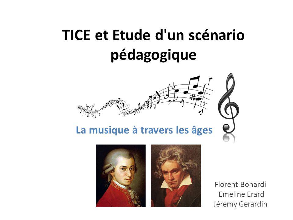 TICE et Etude d'un scénario pédagogique Florent Bonardi Emeline Erard Jéremy Gerardin La musique à travers les âges