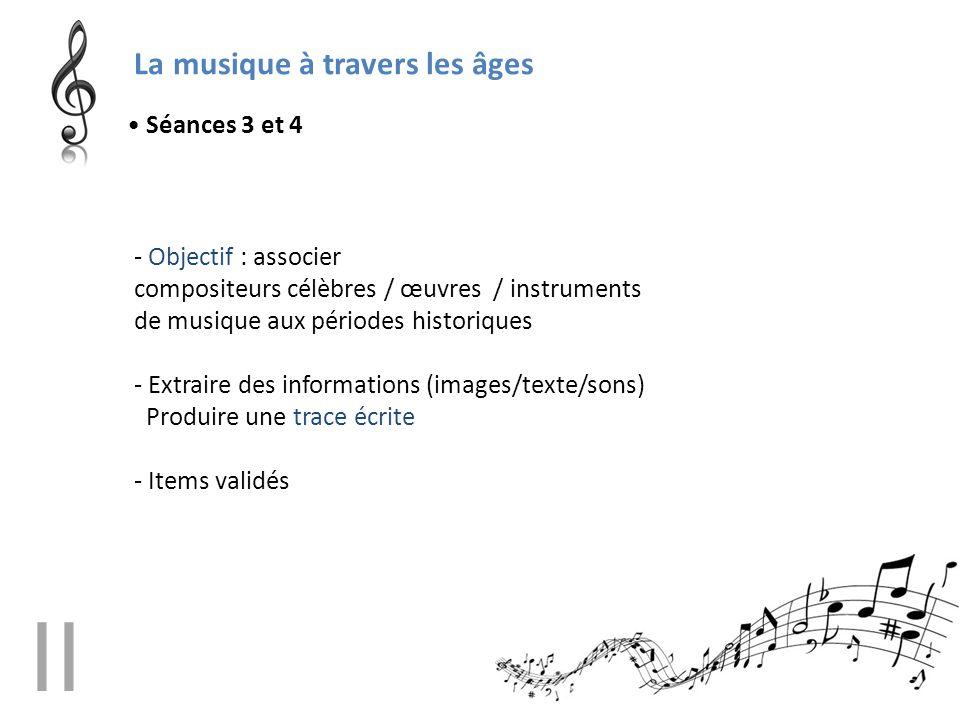 La musique à travers les âges - Objectif : associer compositeurs célèbres / œuvres / instruments de musique aux périodes historiques - Extraire des in