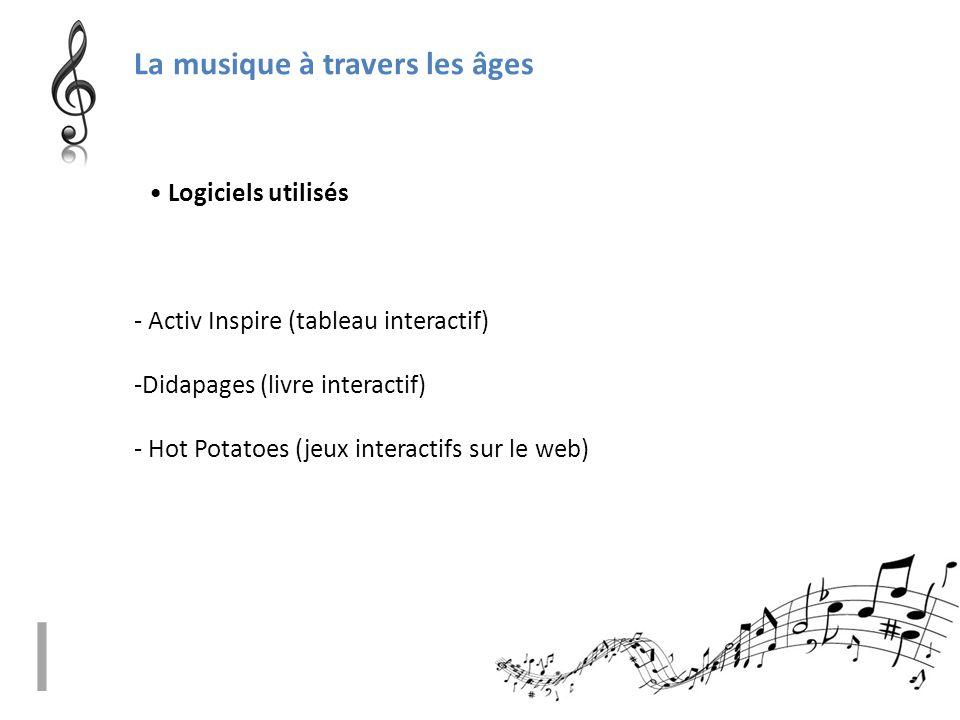 La musique à travers les âges - Activ Inspire (tableau interactif) -Didapages (livre interactif) - Hot Potatoes (jeux interactifs sur le web) • Logici