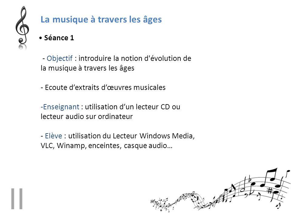 La musique à travers les âges - Objectif : introduire la notion d'évolution de la musique à travers les âges - Ecoute d'extraits d'œuvres musicales -E