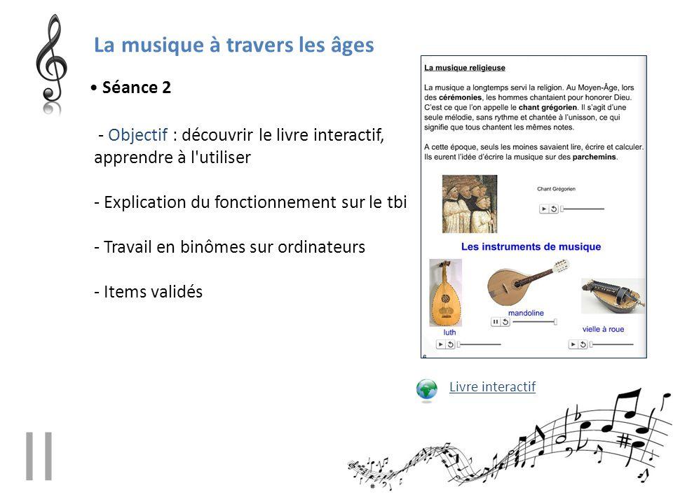 La musique à travers les âges - Objectif : découvrir le livre interactif, apprendre à l'utiliser - Explication du fonctionnement sur le tbi - Travail