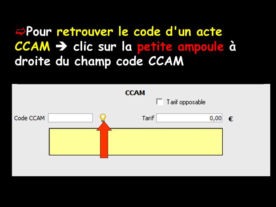  Pour retrouver le code d'un acte CCAM  clic sur la petite ampoule à droite du champ code CCAM