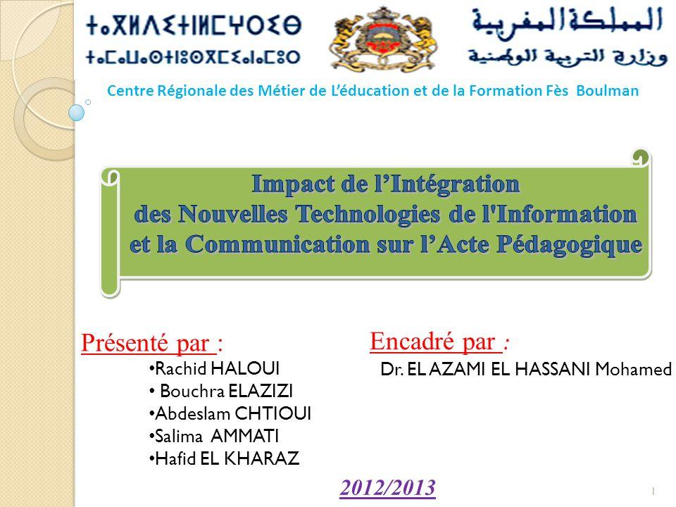 Présenté par : • Rachid HALOUI • Bouchra ELAZIZI • Abdeslam CHTIOUI • Salima AMMATI • Hafid EL KHARAZ Encadré par : Dr.