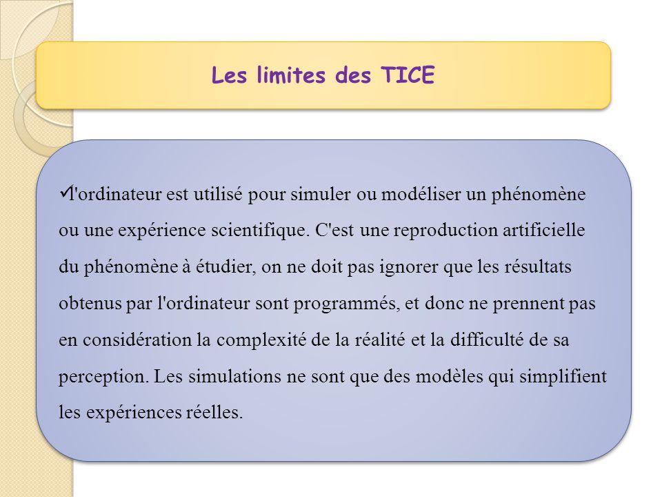 Les limites des TICE  l ordinateur est utilisé pour simuler ou modéliser un phénomène ou une expérience scientifique.